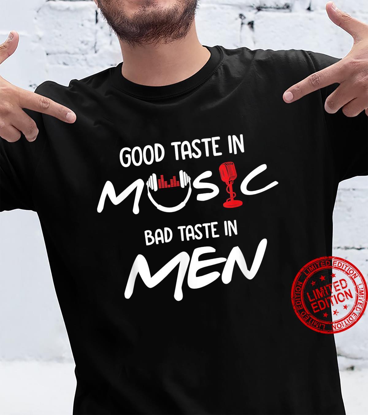 Good Taste in Music Bad Taste in Sarcasm Shirt