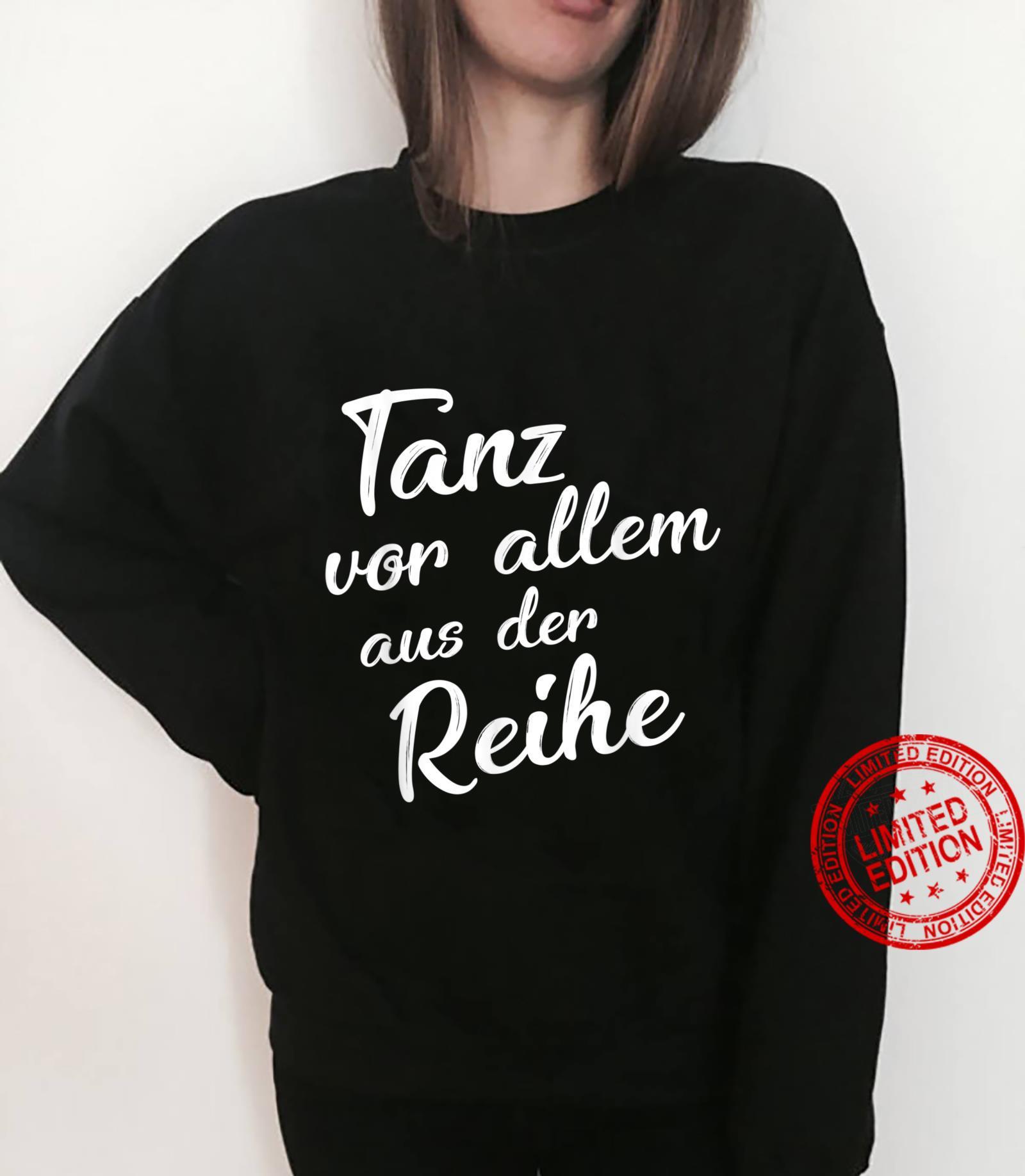 TShirt with German Text Tanz Vorallem Aus Der Reihe Tanzen Glück ...