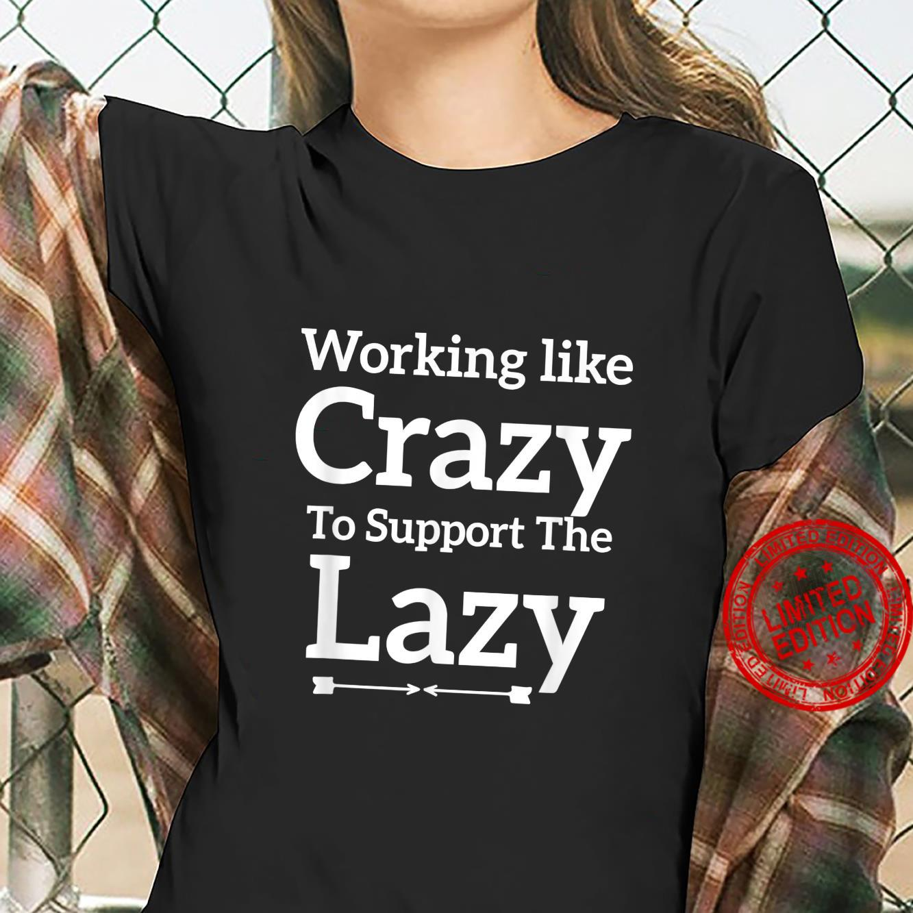 Working Like Crazy To Support The Lazy Saying Shirt ladies tee