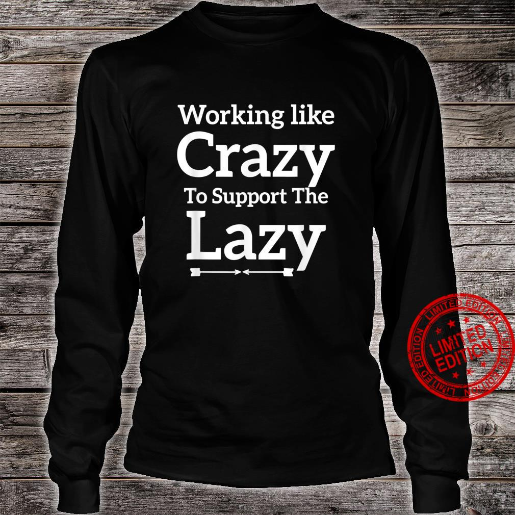 Working Like Crazy To Support The Lazy Saying Shirt long sleeved