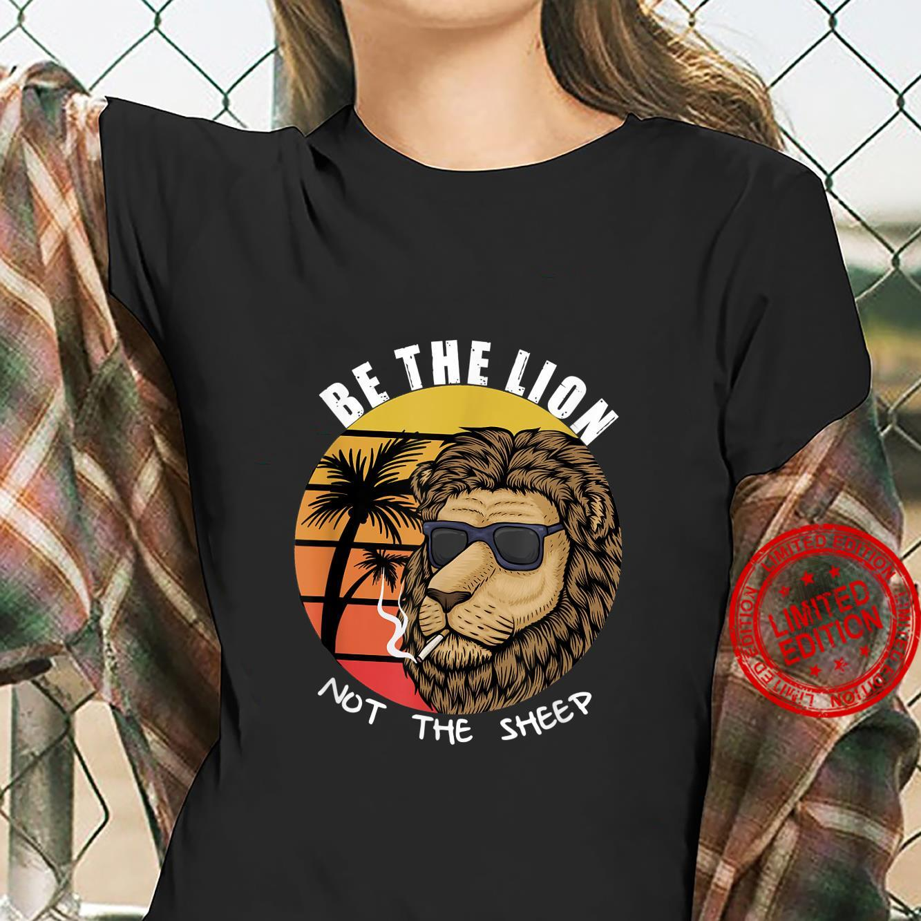 Be the Lion not the Sheep Shirt Lions Not Sheep Shirt ladies tee