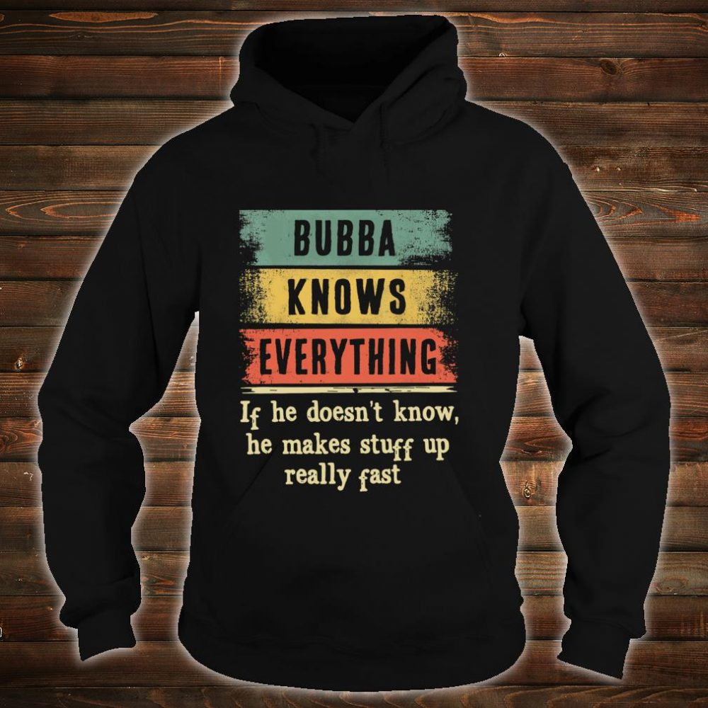 Bubba Knows Everything Shirt Grandpa Fathers Day Shirt hoodie