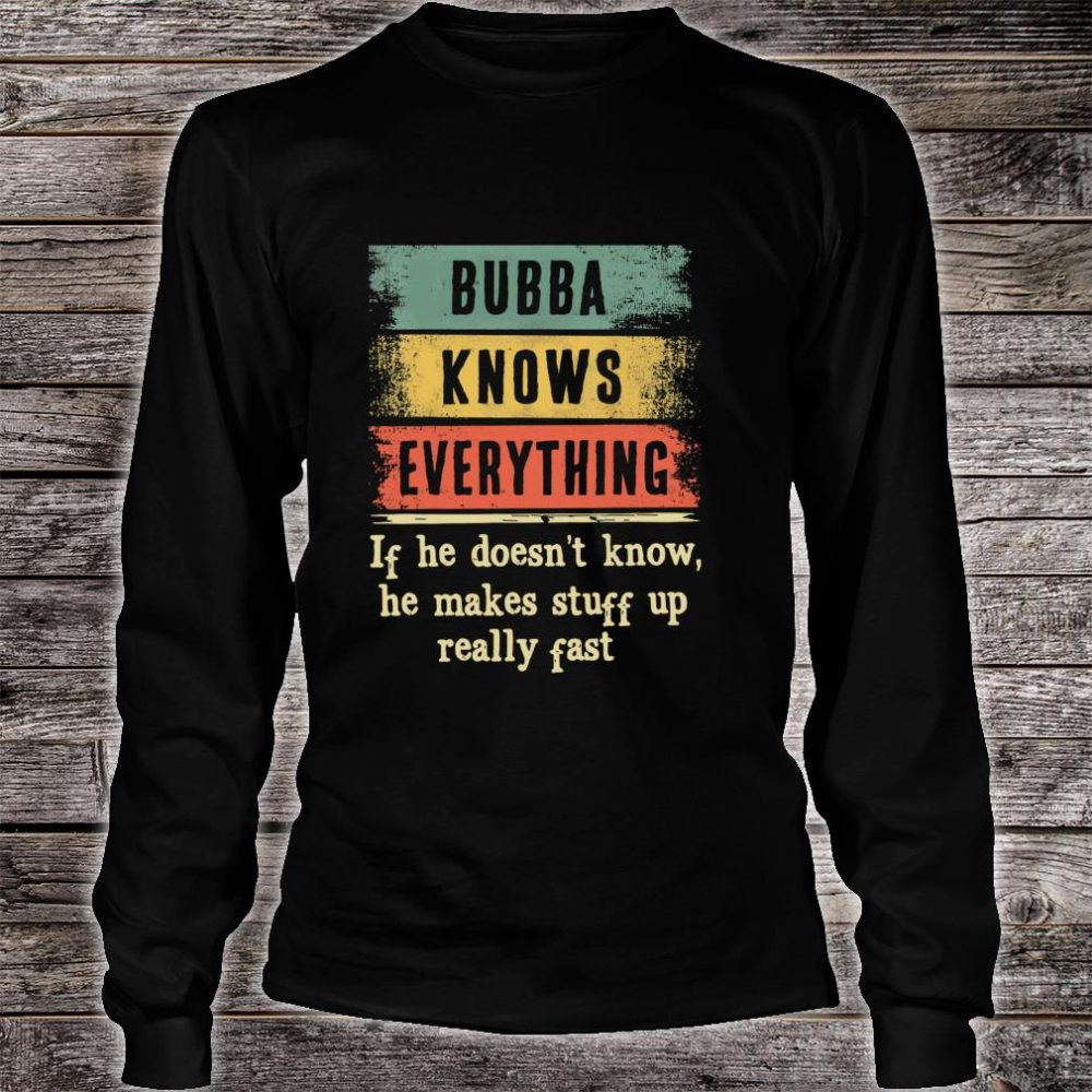 Bubba Knows Everything Shirt Grandpa Fathers Day Shirt long sleeved