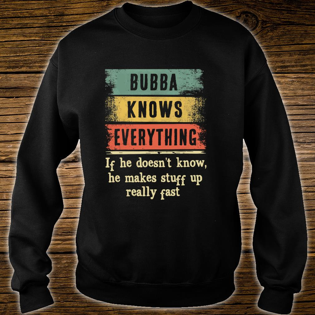 Bubba Knows Everything Shirt Grandpa Fathers Day Shirt sweater