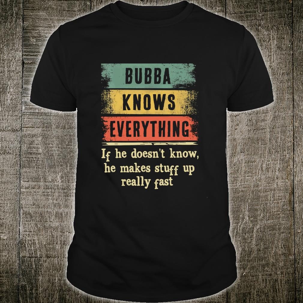 Bubba Knows Everything Shirt Grandpa Fathers Day Shirt