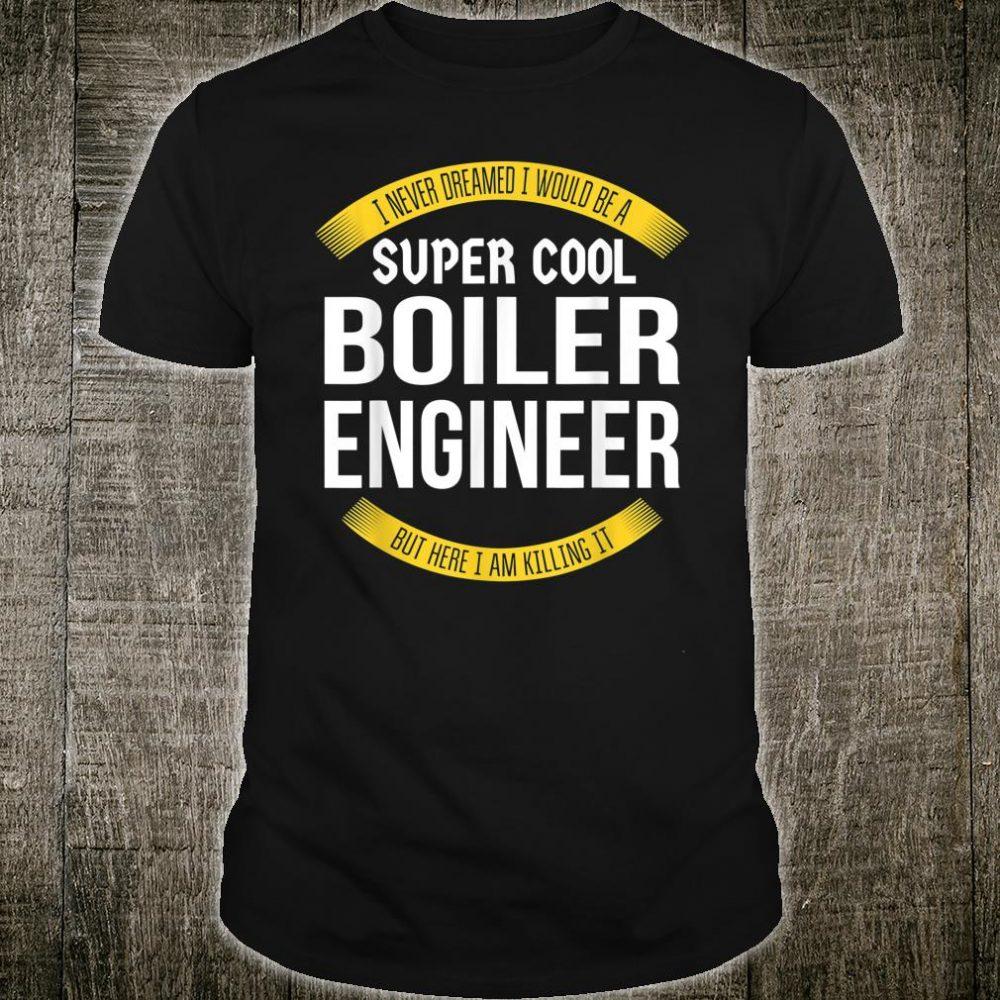 Funny Boiler Engineer Appreciation Shirt
