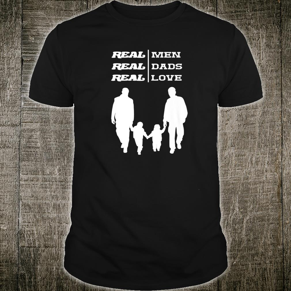 Gay Dads LGBT Pride Real Real Dads Real Love Shirt
