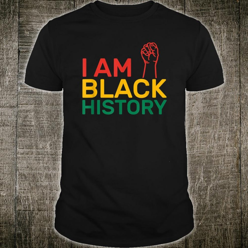 I AM BLACK HISTORY Heritage Black History Month Shirt