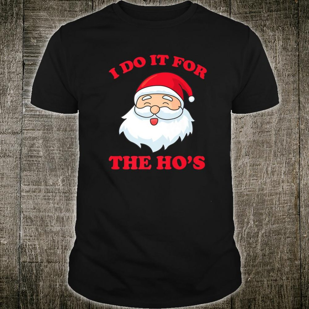 I Do It For The Ho's Adult Santa Ho Christmas Holidays Shirt