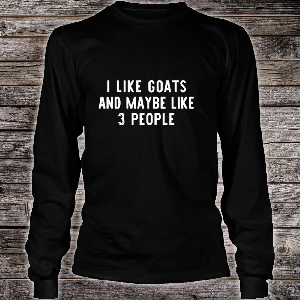I Like Goats And Maybe Like 3 People Shirt long sleeved