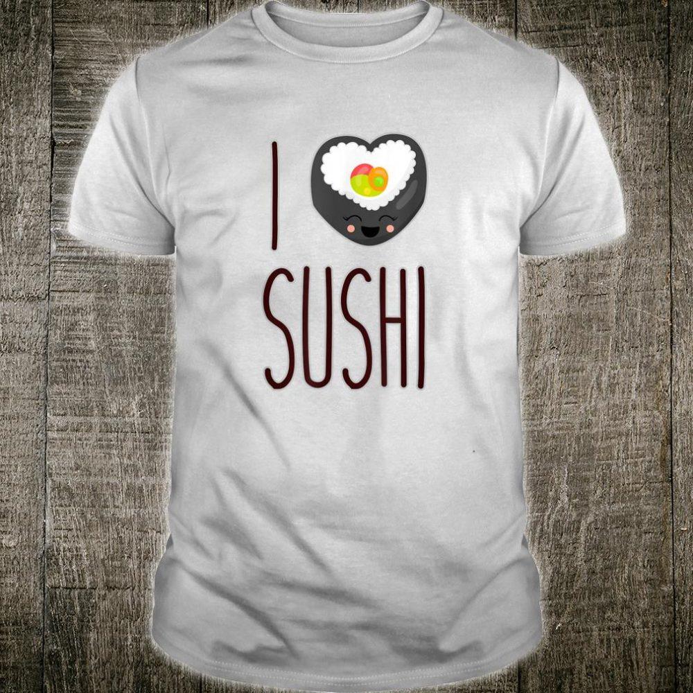 I Love Sushi Shirt Sushi Shirt