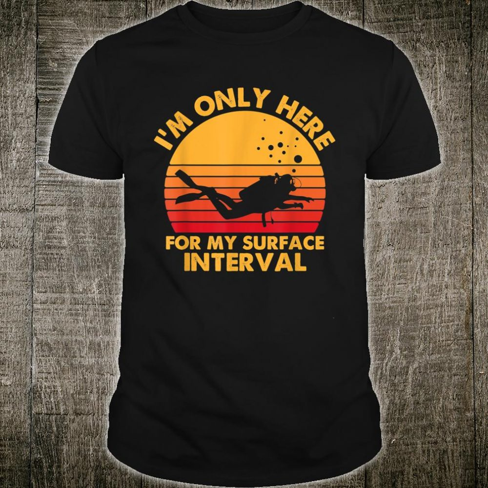 I'm Only Here For My Surface Interval Vintage Scuba Diving Shirt