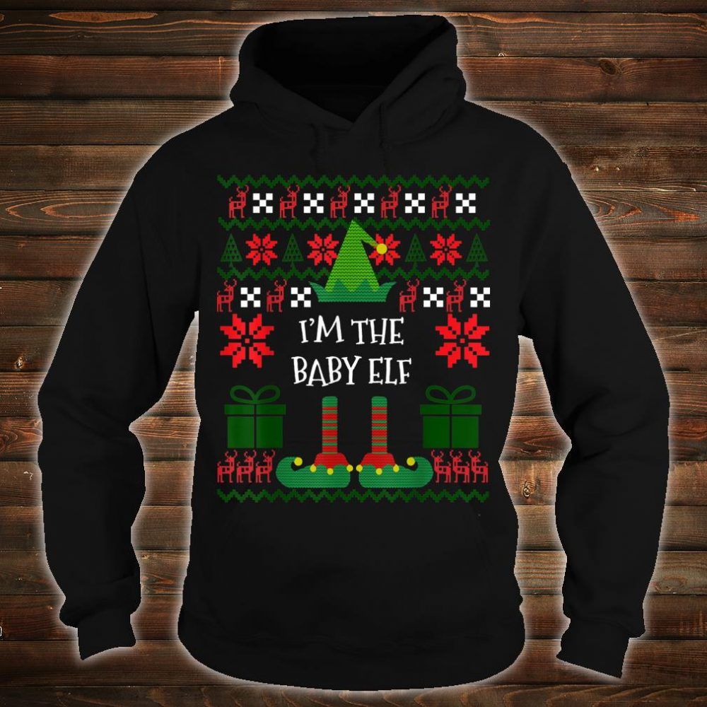 I'm The Baby Elf Matching Family Group Ugly Christmas Shirt hoodie