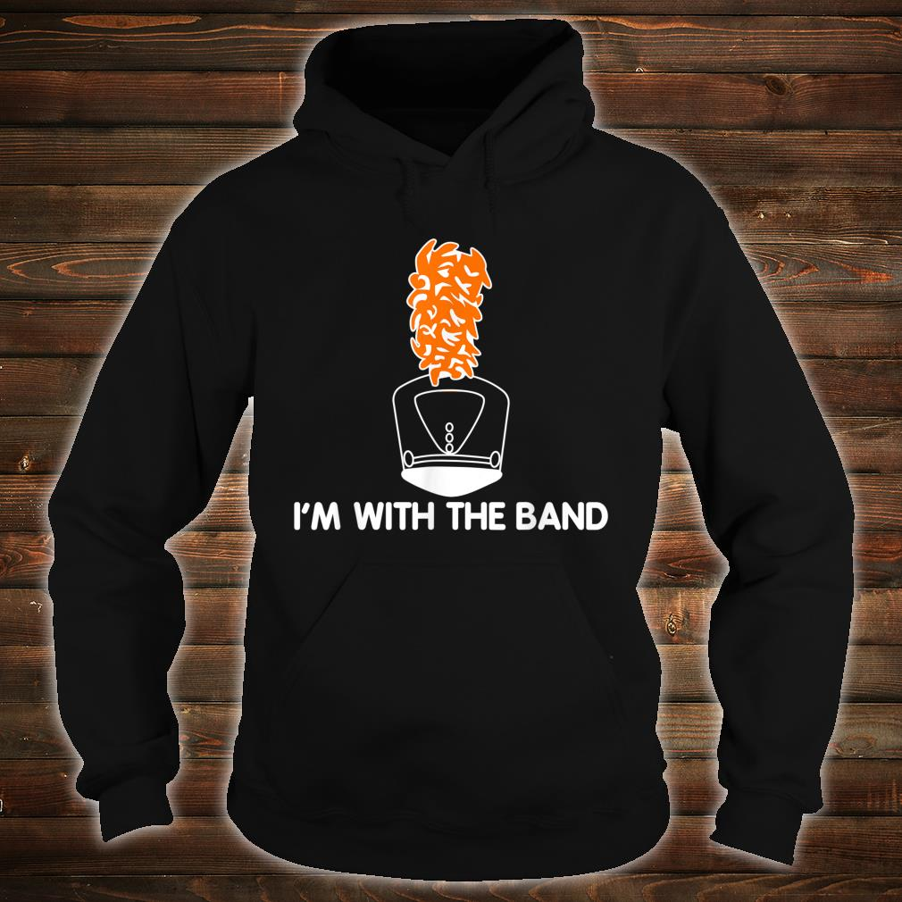 I'm With The Band Marching Band Shako Hat & Plume Shirt hoodie