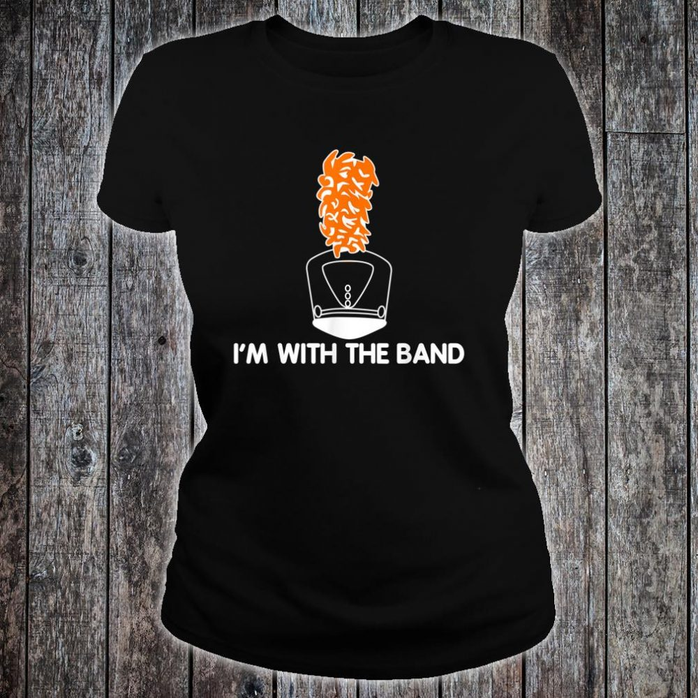 I'm With The Band Marching Band Shako Hat & Plume Shirt ladies tee