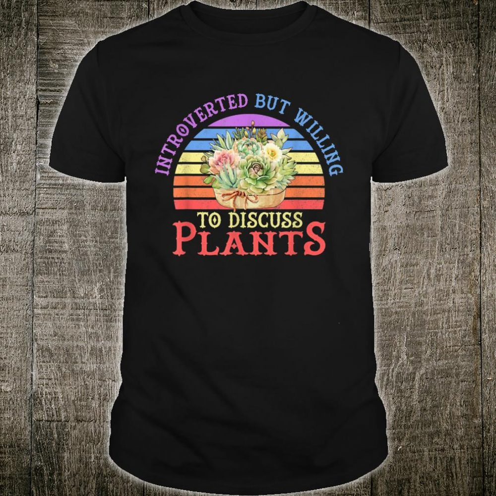 Introverted But Willing To Discuss Plants Vintage Gardening Shirt