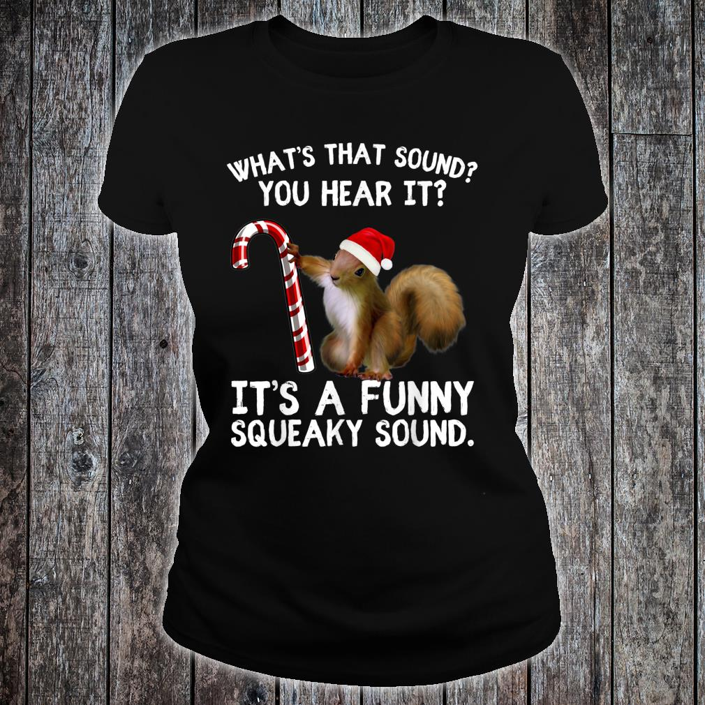It's A Squeaky Sound Christmas Squirrel Xmas Holiday Shirt ladies tee