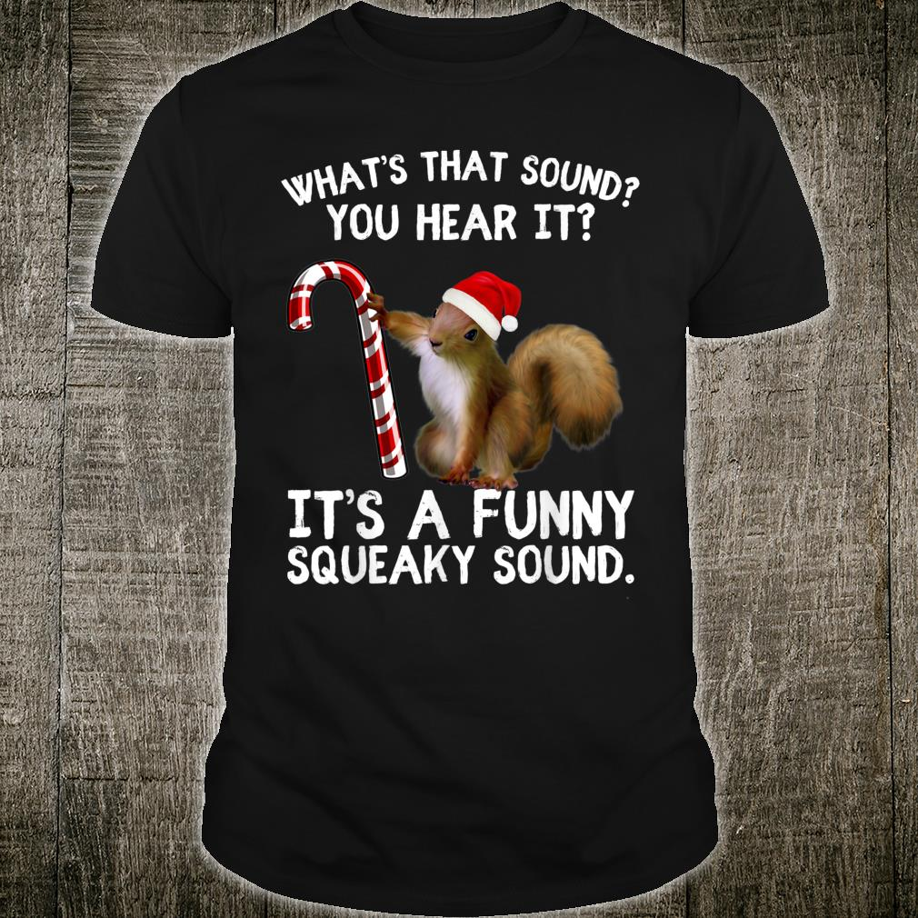 It's A Squeaky Sound Christmas Squirrel Xmas Holiday Shirt