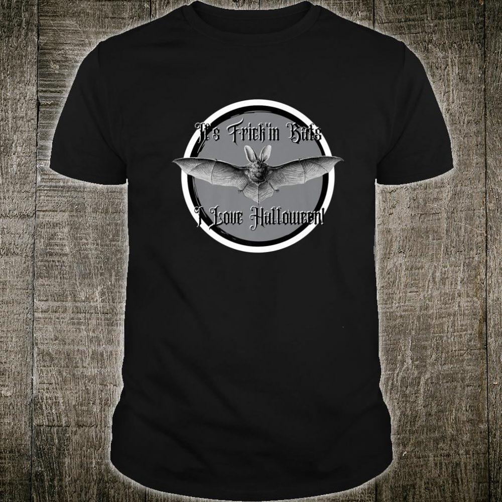 It's Frick'in Bats I love Halloween Design Humorous Shirt