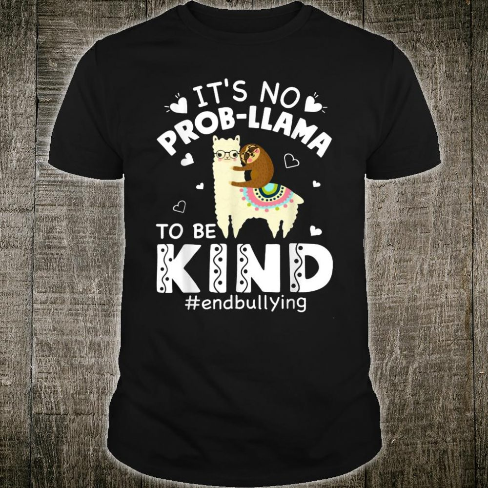 It's No Prob Llama To Be Kind End Bullying Shirt