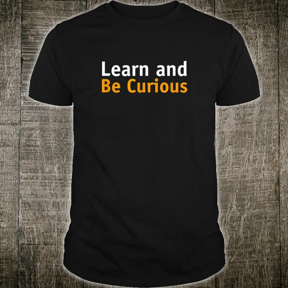 Learn and Be Curious Shirt