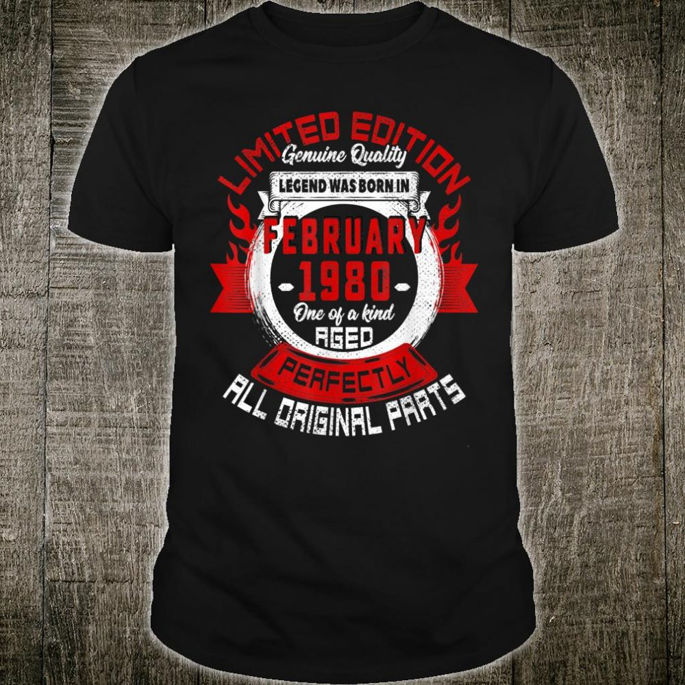 Legends Born February 1980 Birthday For 40 Years Old Shirt