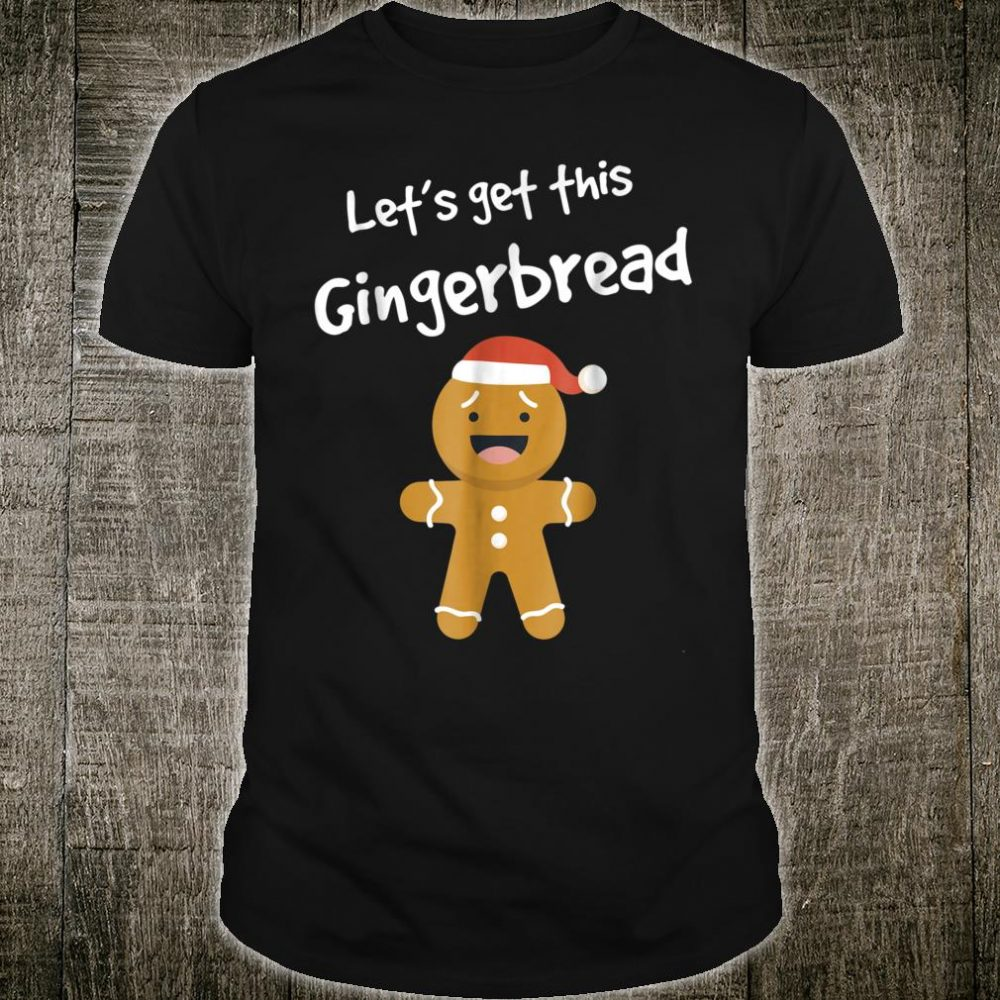 Lets Get This Bread Shirt Gingerbread Christmas Shirt