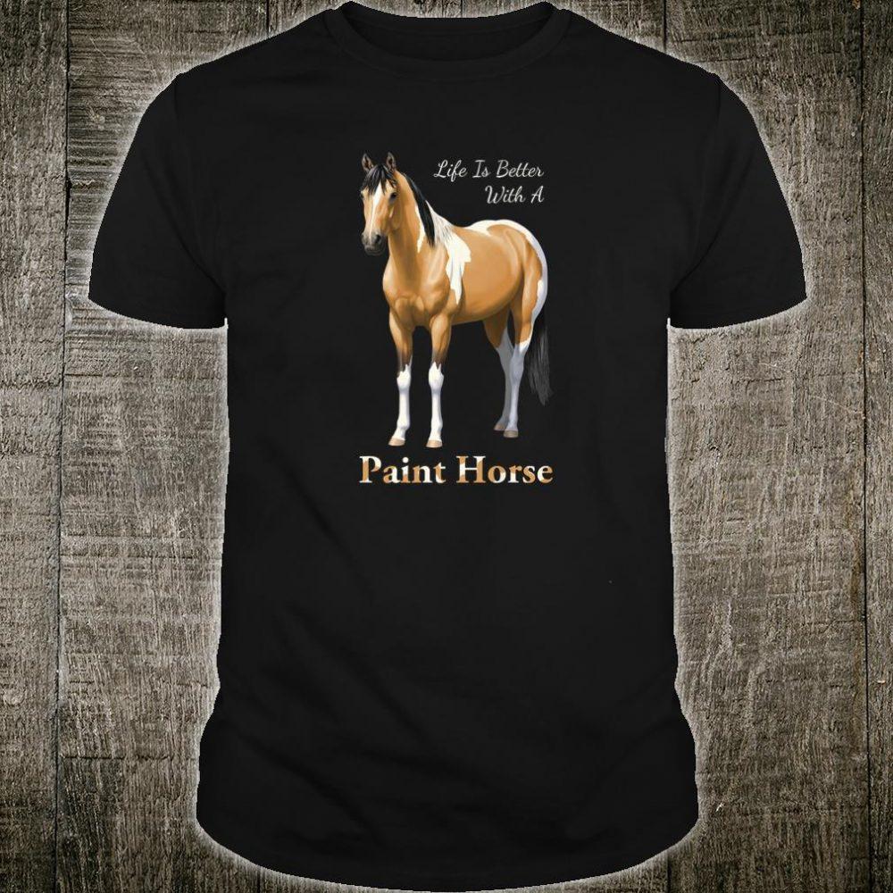 Life Is Better With A Paint Horse Buckskin Pinto Shirt