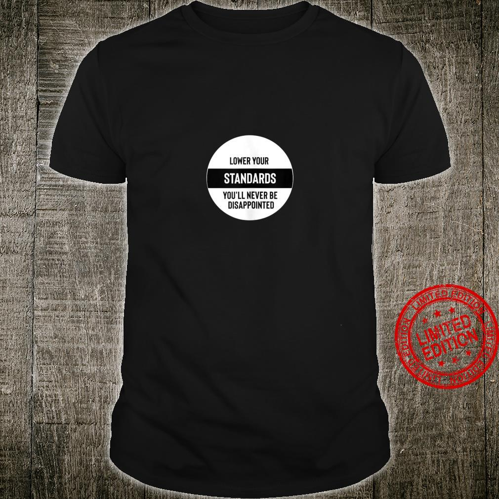 Lower Your Standards Fun Sarcastic Motivation Design Shirt