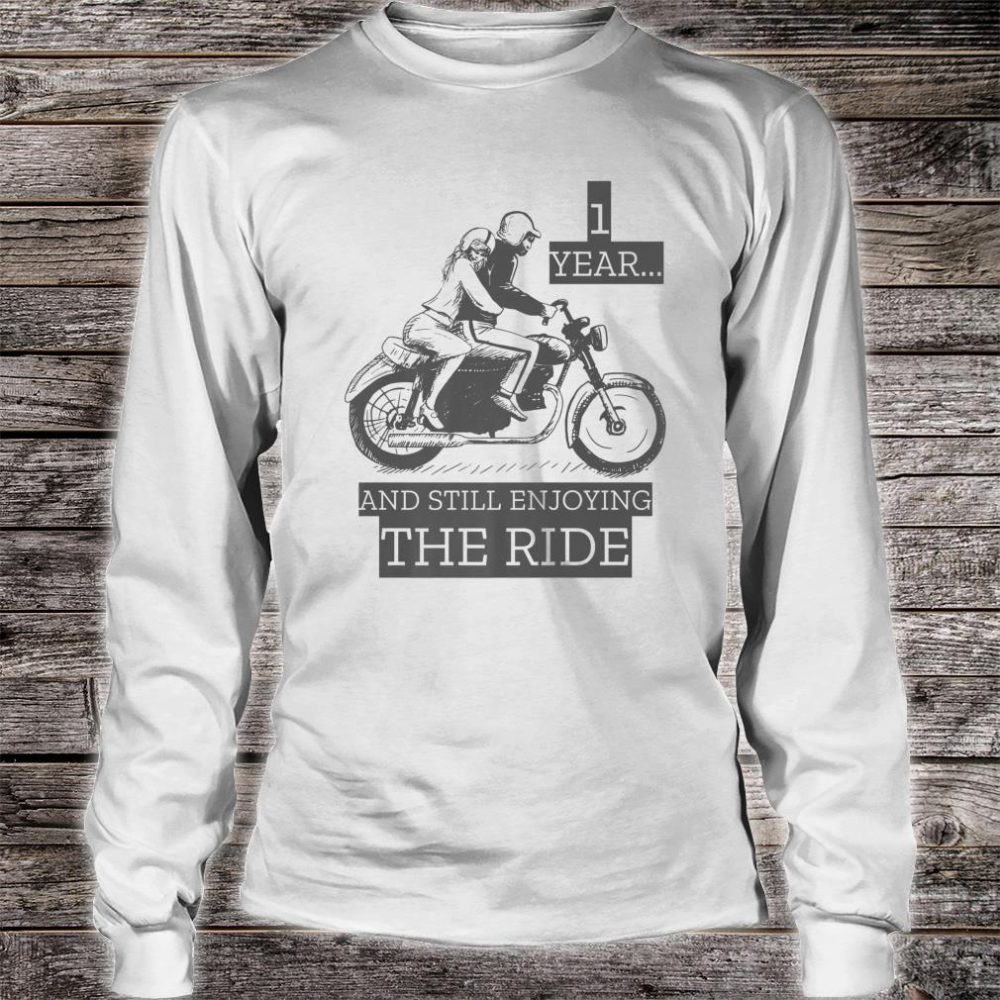 Marriage Anniversary Gift 1 Year And Still Enjoying The Ride Shirt long sleeved