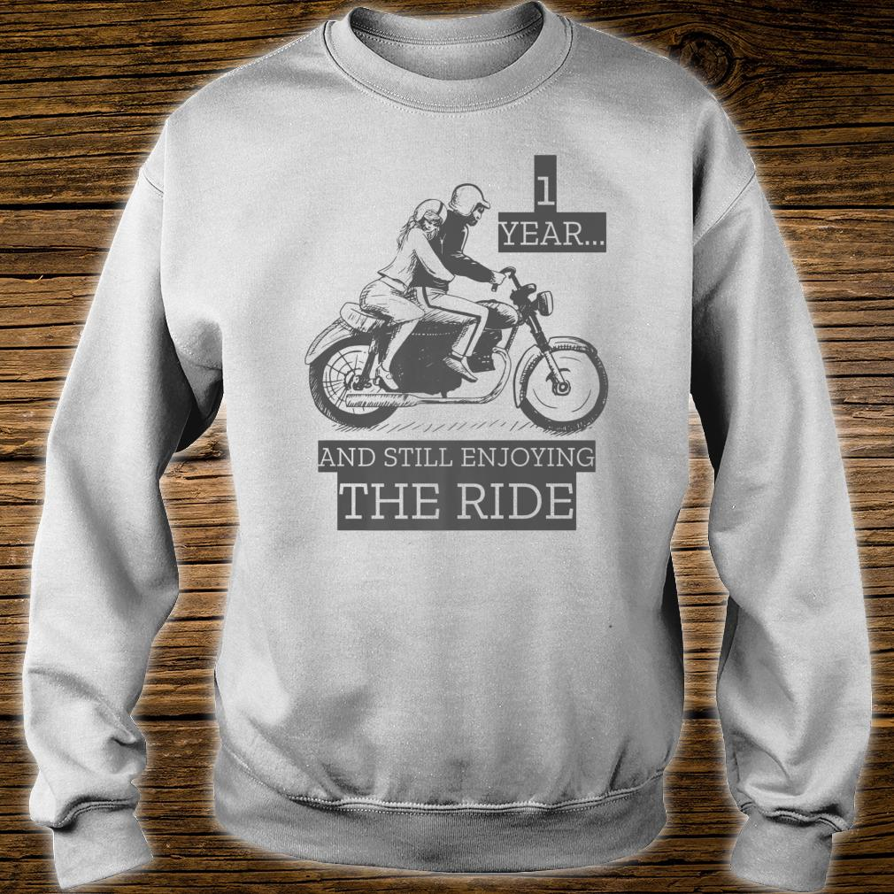 Marriage Anniversary Gift 1 Year And Still Enjoying The Ride Shirt sweater