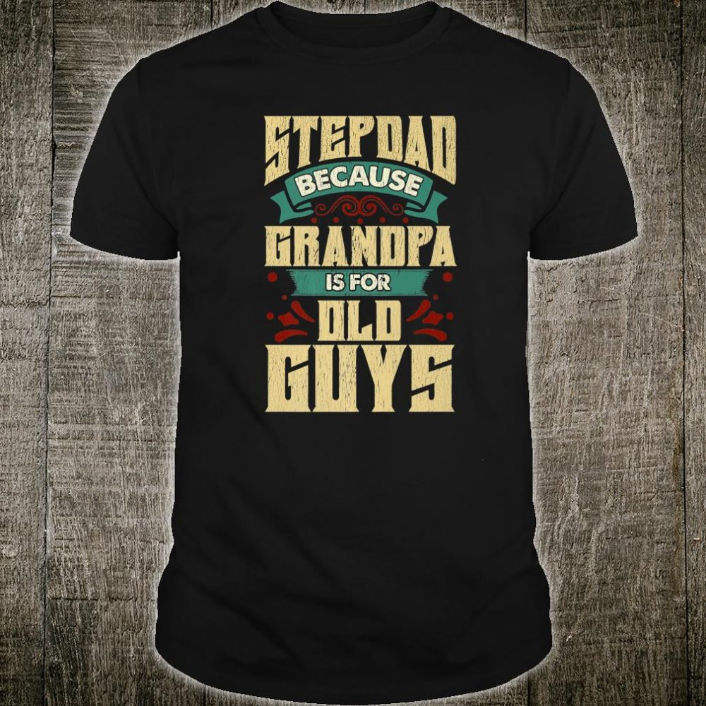 Mens Stepdad Because Grandpa Is For Old Guys Christmas Shirt