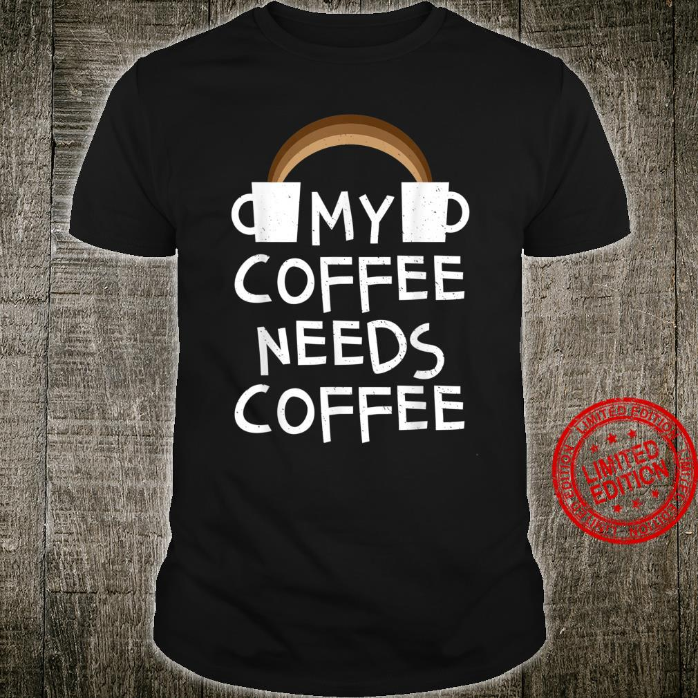 My Coffee Needs Coffee Caffeine Rainbow Shirt