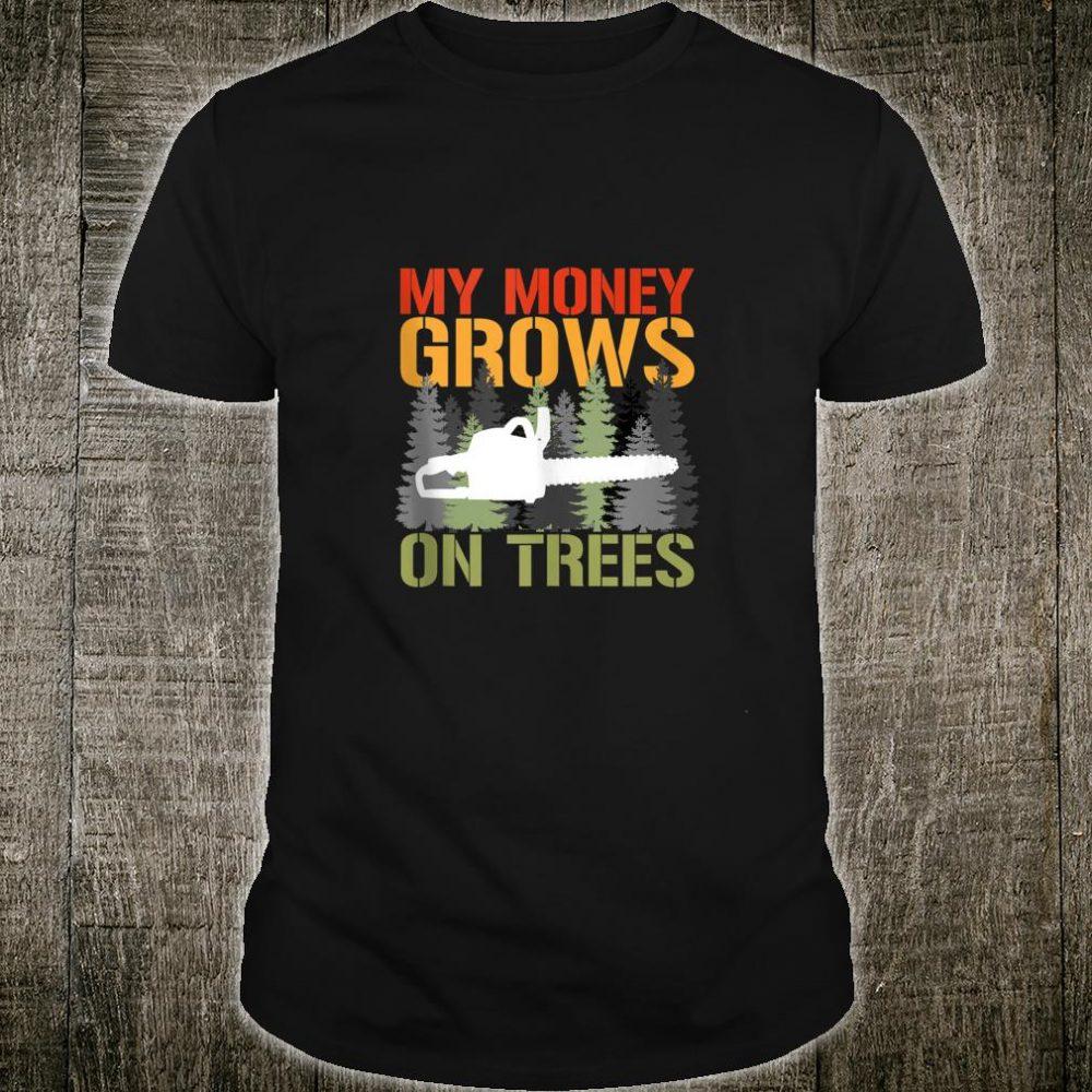 My Money Grows On Trees Arborist Logger Forestry Lumberjack Shirt