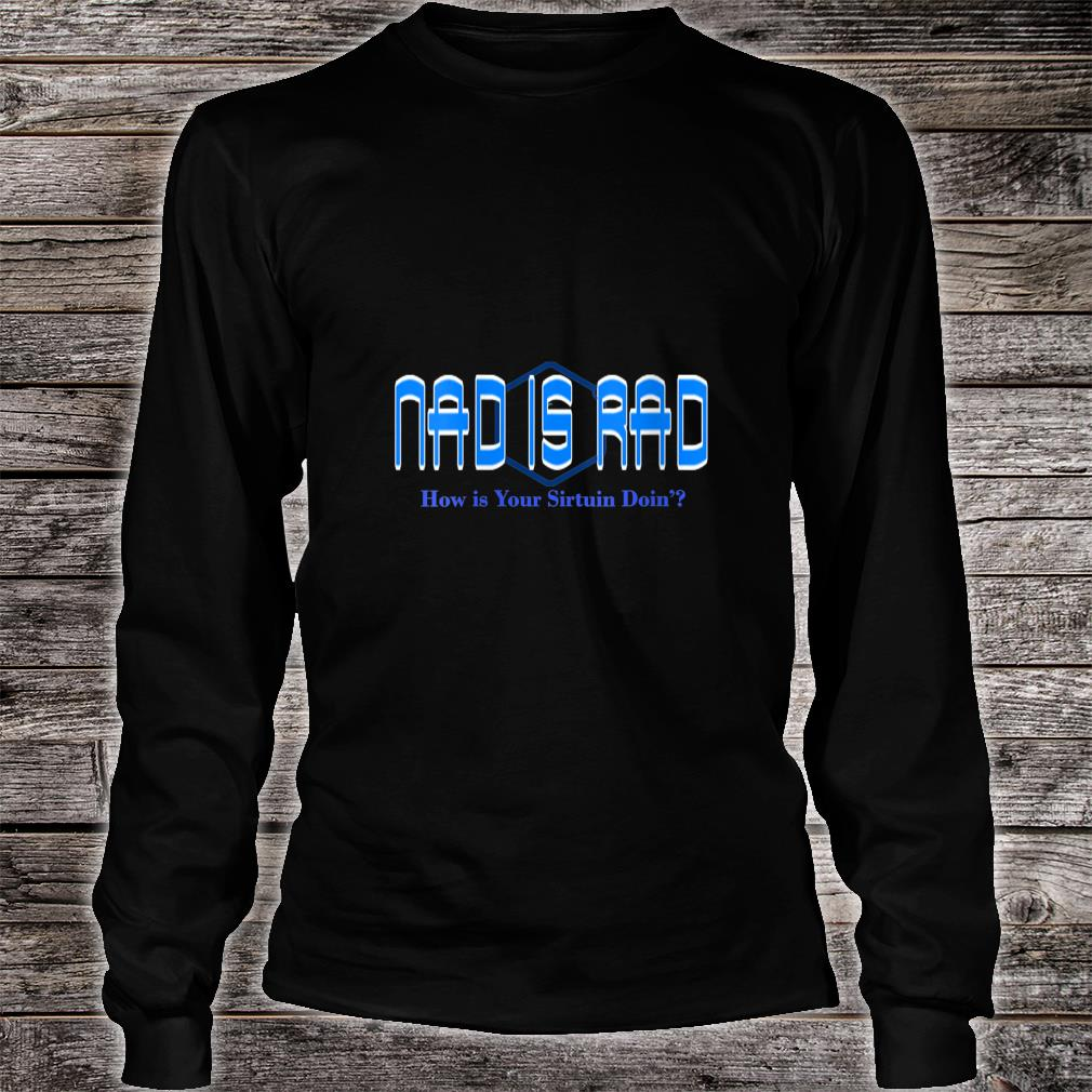 Nad is Rad  Shirt Long sleeved