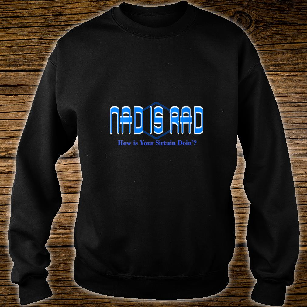 Nad is Rad  Shirt sweater