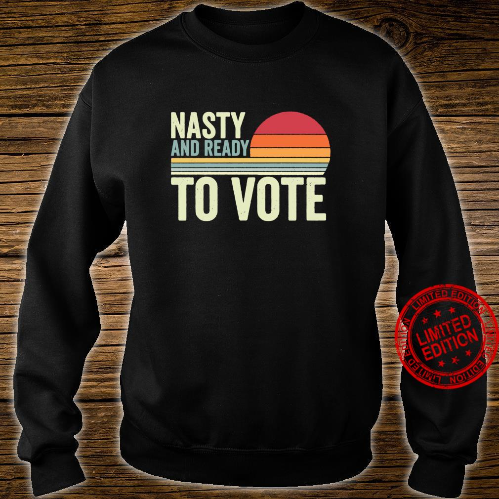 Nasty and Ready to Vote Feminist Vintage Sunset Election Shirt sweater