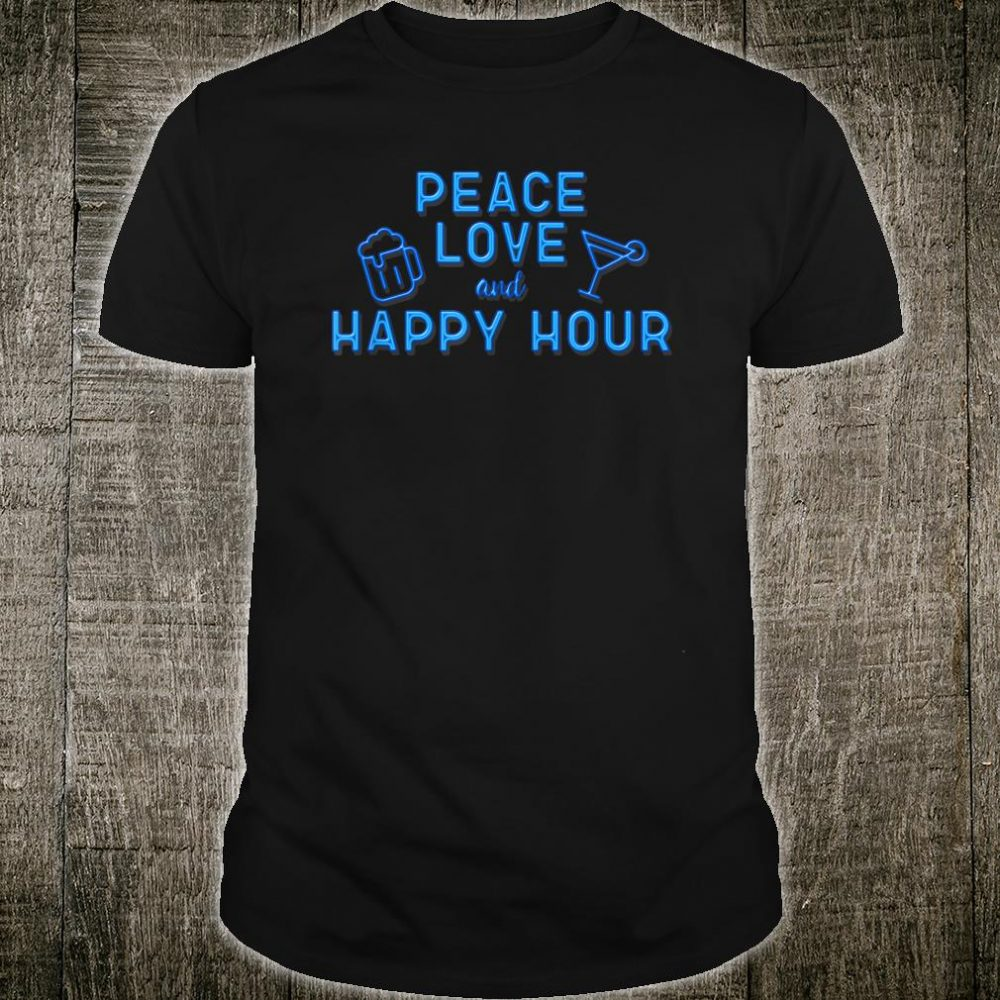 Peace Love and Happy Hour Shirt