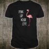 Pink Up Your Life Fancy Florida Lifestyle Flamingo Shirt