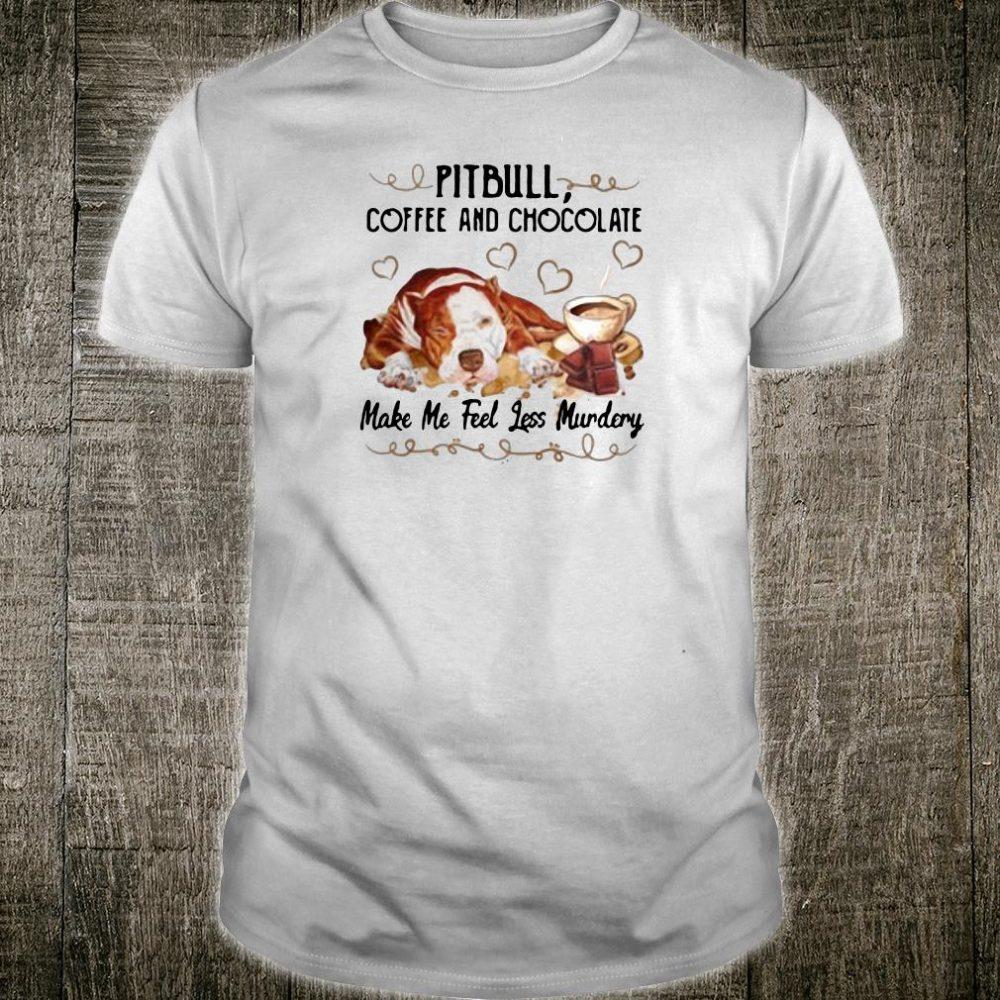 Pitbull coffee and chocolate make me feel less murdery shirt