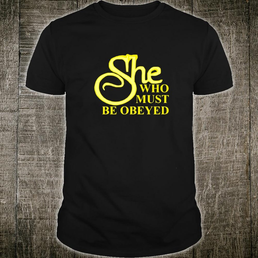 She Who Must Be Obeyed title phrase Shirt