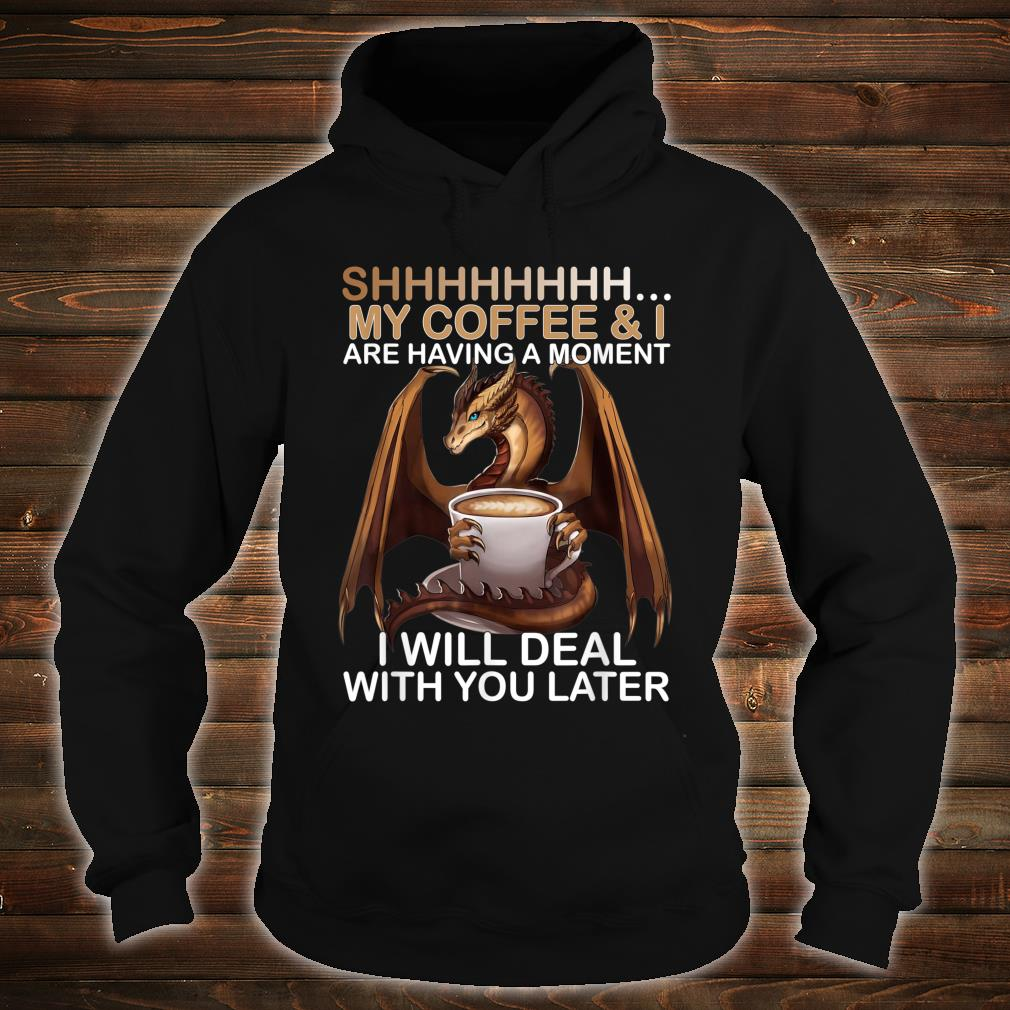 Shhh My Coffee And I Are Having A Moment Dragon Shirt hoodie