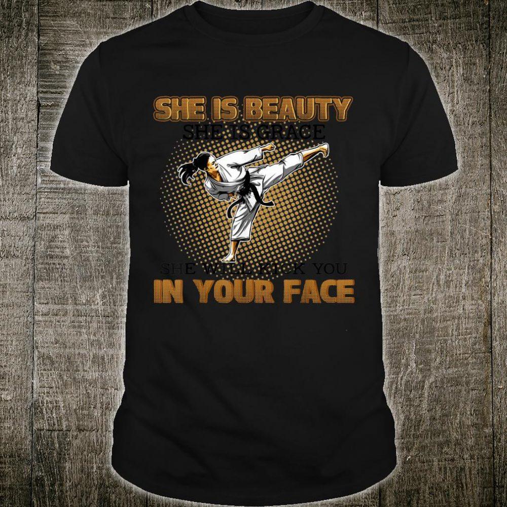 Taekwondo Karate She Is Beauty She Is Grace She Will Kick You In Your Face Shirt