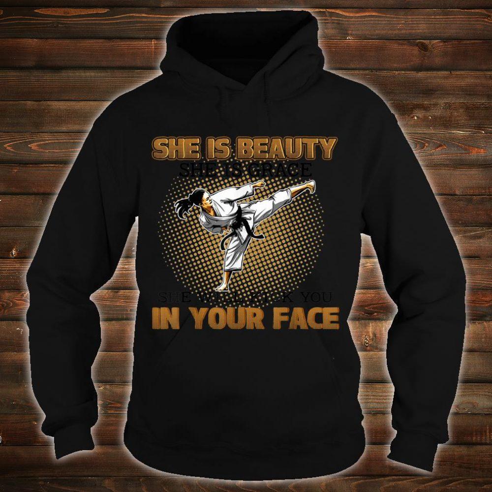 Taekwondo Karate She Is Beauty She Is Grace She Will Kick You In Your Face Shirt hoodie