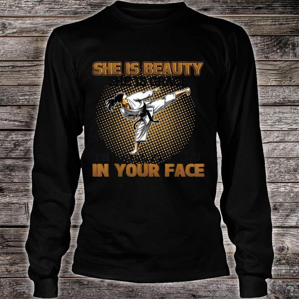 Taekwondo Karate She Is Beauty She Is Grace She Will Kick You In Your Face Shirt long sleeved