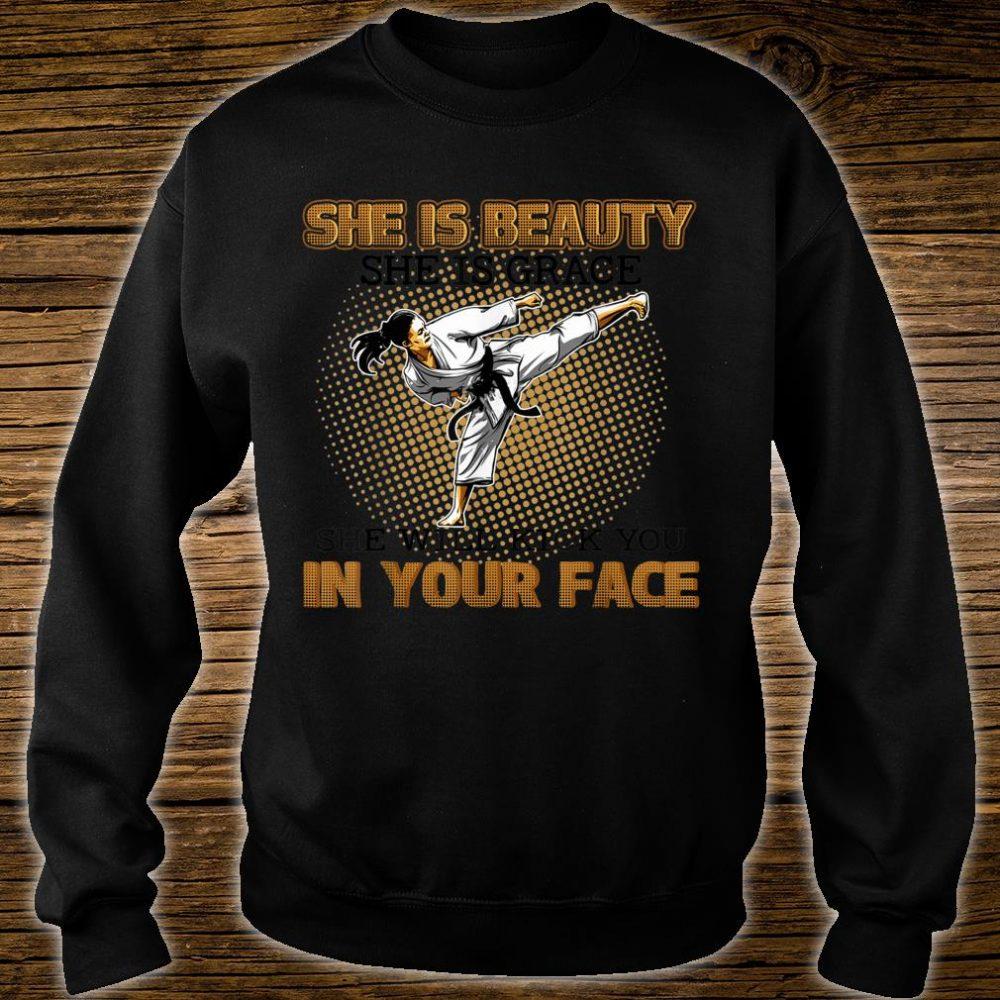 Taekwondo Karate She Is Beauty She Is Grace She Will Kick You In Your Face Shirt sweater